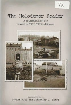 Klid, Bohdan, Motyl, Alexander. Holodomor Reader: A Sourcebook on the Famine of 1932-1933 in Ukraine, Canadian Institute of Ukrainian Studies Press, Toronto, 2012. The Holodomor Reader is a wide-ranging collection of key texts and source materials, many of which have never before appeared in English, on the genocidal famine (Holodomor) of 1932-33 in Soviet Ukraine. The subject is introduced in an extensive interpretive essay, and the material is presented in six sections: scholarship; legal assessments, findings, and resolutions; eyewitness accounts and memoirs; survivor testimonies, memoirs, diaries, and letters; Soviet, Ukrainian, British, German, Italian, and Polish documents; and works of literature. Each section is prefaced with introductory remarks describing the contents. The book also contains a guide to further reading and a map.
